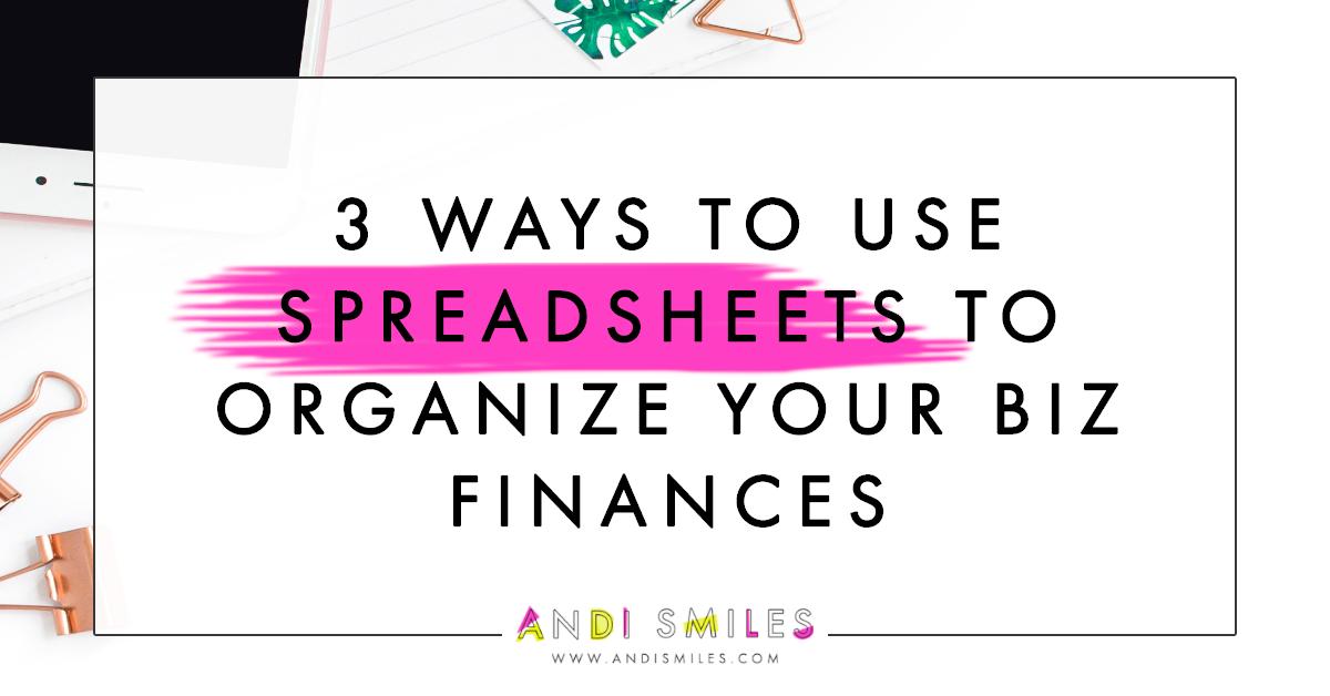3 Ways To Use Spreadsheets To Organize Your Biz Finances